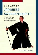 The Art of Japanese Swordsmanship : A Manual of Eishin-ryu Iaido - Nicklaus Suino