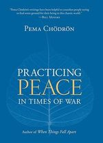 Practicing Peace in Times of War - Pema Chodron