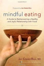 Mindful Eating : Free Yourself from Overeating and Other Unhealthy Relationships with Food - Jan Chozen Bays