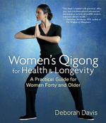 Women's Qigong for Health and Longevity : A Practical Guide for Women Forty and Older - Deborah Davis