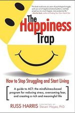 The Happiness Trap : How to Stop Struggling, Start Living - Russ Harris