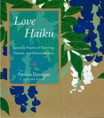 Love Haiku : Japanese Poems of Yearning, Passion, and Remembrance - Patricia Donegan