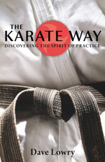 The Karate Way : Discovering the Spirit of Practice - Dave Lowry