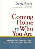 Coming Home to Who You are : Discovering Your Natural Capacity for Love, Integrity, and Compassion - David Richo