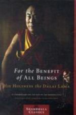 For the Benefit of All Beings : A Commentary on the Way of the Bodhisattva - His Holiness Tenzin Gyatso The Dalai Lama