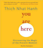 You are Here : Discovering the Magic of the Present Moment - Thich Nhat Hanh
