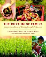 The Rhythm of Family : Discovering a Sense of Wonder Through the Seasons - Amanda Blake Soule