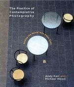 The Practice of Contemplative Photography : Seeing the World with Fresh Eyes - Andy Karr