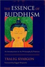 The Essence of Buddhism :  An Introduction to Its Philosophy and Practice - Traleg Kyabgon