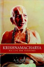 Krishnamacharya : His Life and Teachings - A.G. Mohan