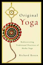 Original Yoga : Rediscovering Traditional Practices of Hatha Yoga - Richard Rosen