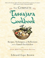 The Complete Tassajara Cookbook : Recipes, Techniques, and Reflections from the Famed Zen Kitchen - Over 300 Vegetarian Recipes - Edward Espe Brown