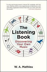 The Listening Book : Discovering Your Own Music - W.A. Mathieu