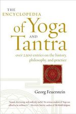 The Encyclopedia of Yoga and Tantra - Georg Feuerstein, PhD