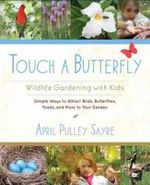 Touch a Butterfly : Wildlife Gardening with Kids--Simple Ways to Attract Birds, Butterflies, Toads, and More to Your Garden - April Pulley Sayre