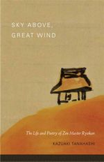 Sky Above, Great Wind : The Life and Poetry of Zen Master Ryokan - Kazuaki Tanahashi