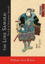 The Lone Samurai : The Life of Miyamoto Musashi - William Scott Wilson