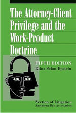 The Attorney-Client Privilege and the Work-Product Doctrine - Edna Selan Epstein