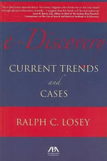 e-Discovery : Current Trends and Cases :  Current Trends and Cases - Ralph C. Losey