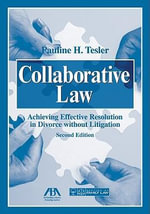 Collaborative Law : Achieving Effective Resolution in Divorce Without Litigation :  Achieving Effective Resolution in Divorce Without Litigation - Pauline H. Tesler