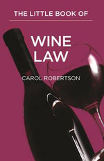The Little Red Book of Wine Law : A Case of Legal Issues :  A Case of Legal Issues - Carol Robertson