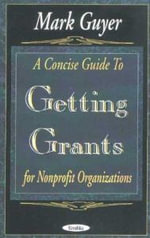 A Concise Guide to Getting Grants for Nonprofit Organizations : Exam Review and Professional Reference - Mark Guyer