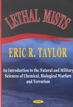 Lethal Mists : An Introduction to the Natural and Military Sciences of Chemical,Biological Warfare and Terrorism :  An Introduction to the Natural and Military Sciences of Chemical,Biological Warfare and Terrorism - Eric R. Taylor
