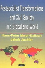 Postsocialist Transformations and Civil Society in a Globalizing World - Hans-Peter Meier-Dallach