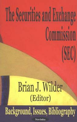 The Securities and Exchange Commission (SEC) : Background, Issues, Bibliography :  Background, Issues, Bibliography