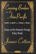 Crossing Borders in the Asia-Pacific : Essays on the Domestic-Foreign Policy Divide :  Essays on the Domestic-Foreign Policy Divide - James Cotton