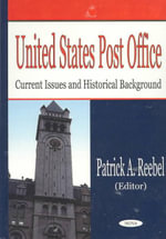 United States Post Office : Current Issues and Historical Background :  Current Issues and Historical Background