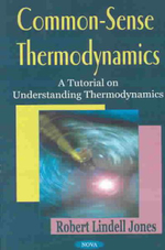 Common-Sense Thermodynamics : A Tutorial on Understandinng Thermodynamics :  A Tutorial on Understandinng Thermodynamics - Robert Lindell Jones