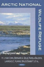 Arctic National Wildlife Refuge : Background and Issues :  Background and Issues - M. Lynne Corn