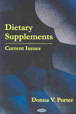 Dietary Supplements : Current Issues :  Current Issues - Donna V. Porter