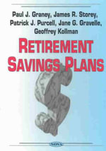 Retirement Savings Plans : Making the Most of Your Retirement - Paul J. Graney
