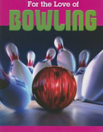 For the Love of Bowling : How Milwaukee Became America's Tenpin Capital - Don Cruikshank
