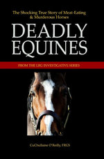 Deadly Equines : The Shocking True Story of Meat-Eating and Murderous Horses - CuChullaine O'Reilly
