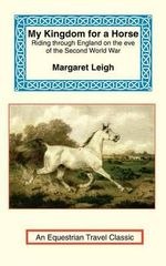 My Kingdom for a Horse : The Story of a Journey on Horseback from the Cornish Moors to the Scottish Border - Margaret Leigh