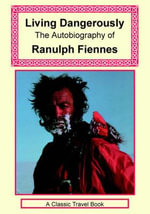 Living Dangerously - Ranulph, Sir, Fiennes
