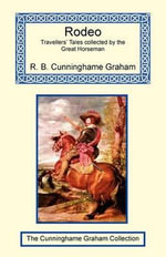 Rodeo - Travellers' Tales Collected by the Great Horseman : And Think about It - Robert Cunninghame Graham