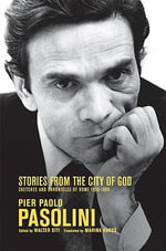 Stories from the City of God : Sketches and Chronicles of Rome 1950-1966 - Pier Paolo Pasolini