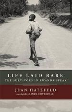 Life Laid Bare : The Survivors in Rwanda Speak - Jean Hatzfeld