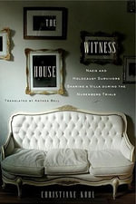The Witness House : Nazis and Holocaust Survivors Sharing a Villa During the Nuremberg Trials - Christiane Kohl