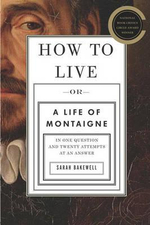 How to Live : Or a Life of Montaigne in One Question and Twenty Attempts at an Answer - Sarah Bakewell