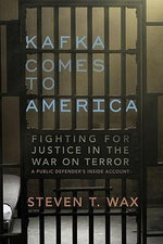 Kafka Comes to America : Fighting for Justice in the War on Terror - Steven T. Wax