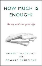 How Much Is Enough : Money and the Good Life - Robert Skidelsky
