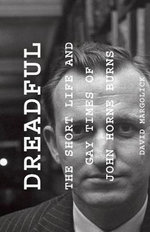 Dreadful : The Short Life and Gay Times of John Horne Burns - David Margolick