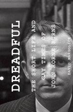 Dreadful : The Short Life and Gay Times of John Horne Burns - David Margolick
