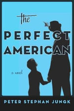 The Perfect American : A Novel - Peter Stephan Jungk