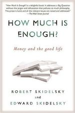 How Much Is Enough? : Money and the Good Life - Robert Skidelsky